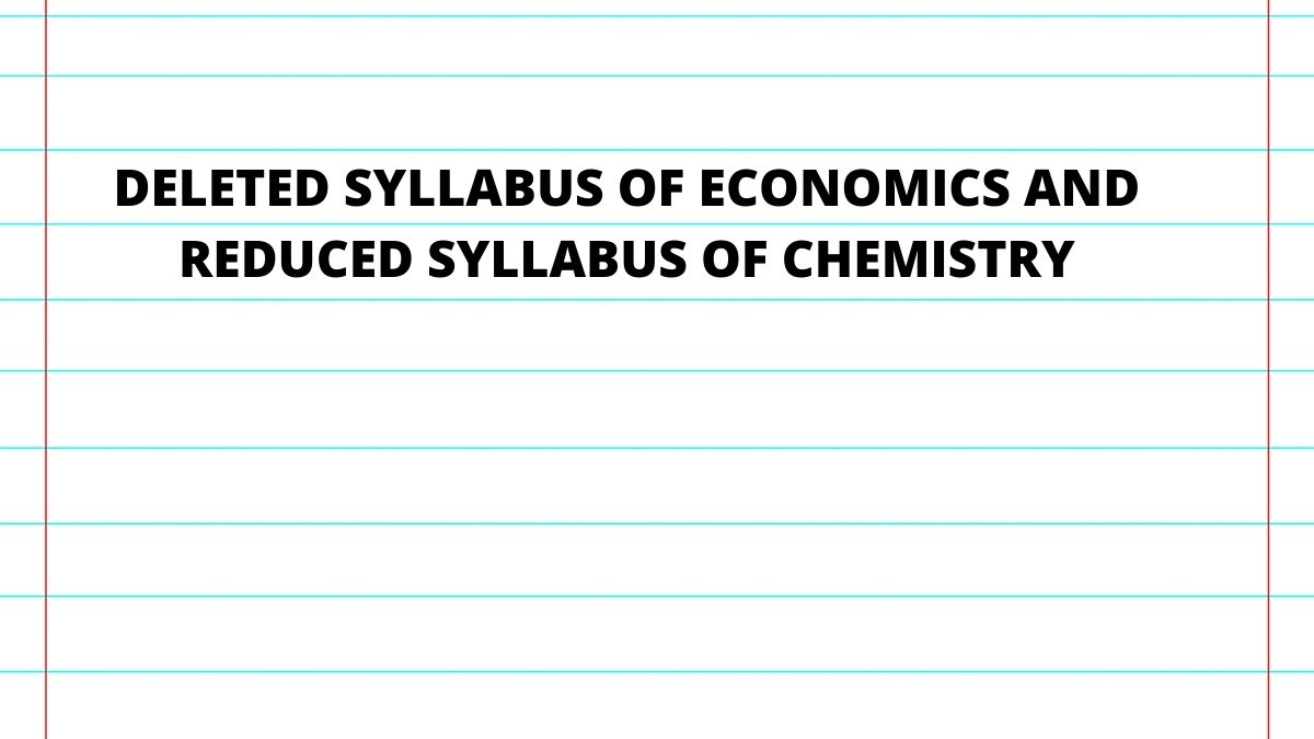 Deleted syllabus of economics and Reduced syllabus of chemistry